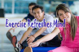 Exercise refreshes mind